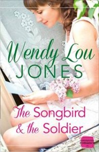 The Songbird and the Soldier by Wendy Jones